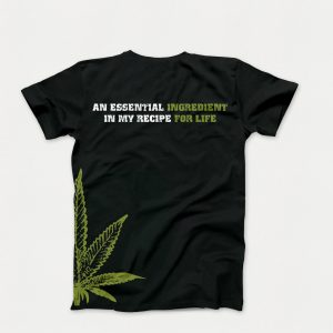 "Original ""My Recipe for Life"" T-Shirt in Black with Green Cannabis Leaf on Side of T-Shirt (Back of Shirt with words ""An Essential Ingredient in My Recipe for Life"")"